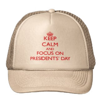 keep_calm_and_focus_on_presidents_day_hat-r53b160522d8e4ff5be695368ed1bf769_v9wuh_8byvr_324